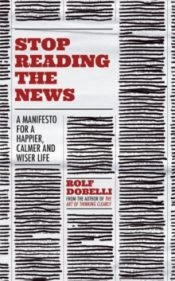 Dobelli Stop Reading The News