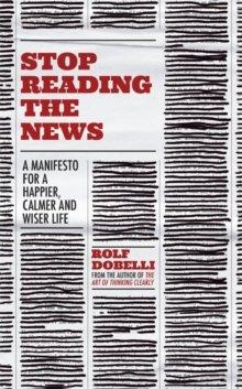 Dobelli Stop Reading The News