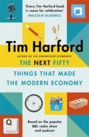 harford Next Fifty Things that Made the Modern Economy