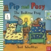 Scheffler Pip and Posy The Bedtime Frog