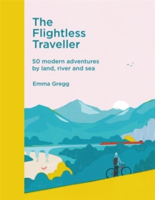 Flightless Traveller : 50 modern adventures by land, river and sea by Emma Gregg