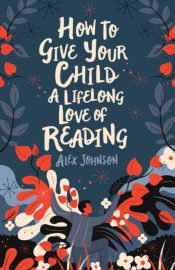 johnson how to give your child a lifelong love of reading
